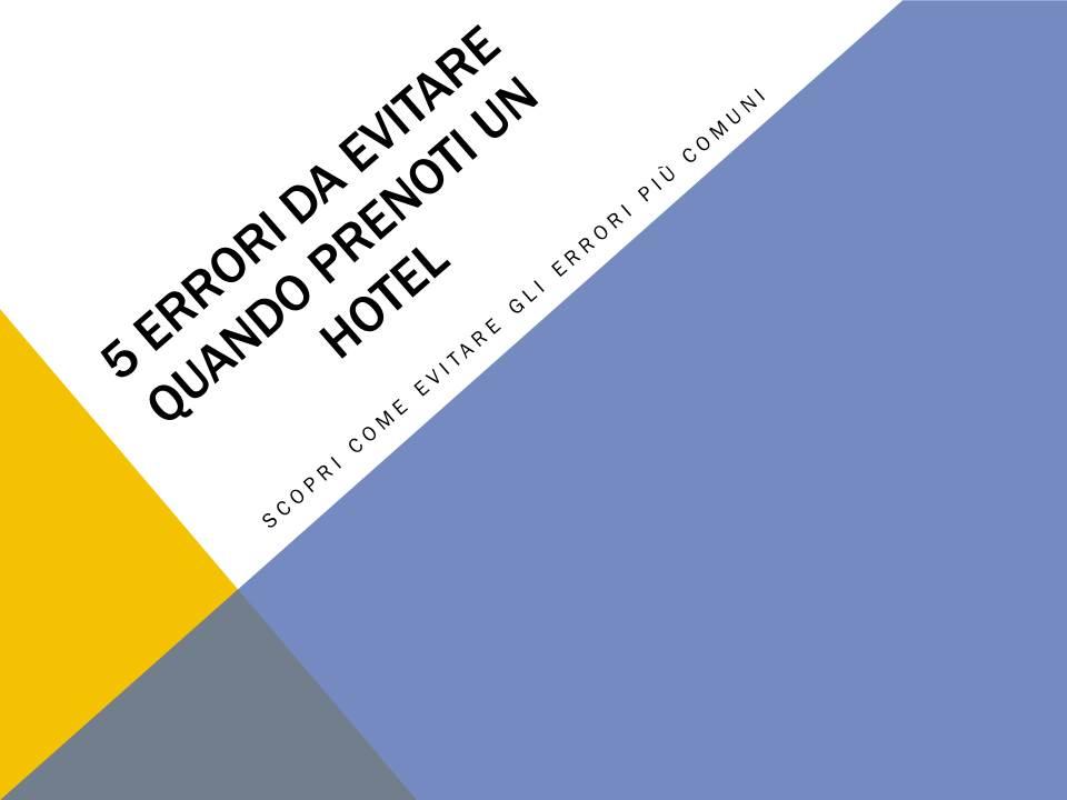 5-ERRORI-DA-EVITARE-QUANDO-PRENOTI-UN-HOTEL.